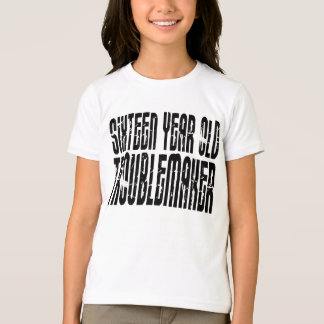 Funny Birthdays : Sixteen Year Old Troublemaker T-Shirt