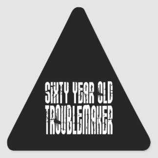 Funny Birthdays : Sixty Year Old Troublemaker Triangle Sticker