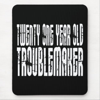 Funny Birthdays : Twenty One Year Old Troublemaker Mouse Pad