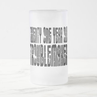 Funny Birthdays : Twenty One Year Old Troublemaker 16 Oz Frosted Glass Beer Mug