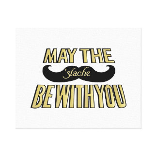 Funny Black Mustache - May the Stache be with you Stretched Canvas Print