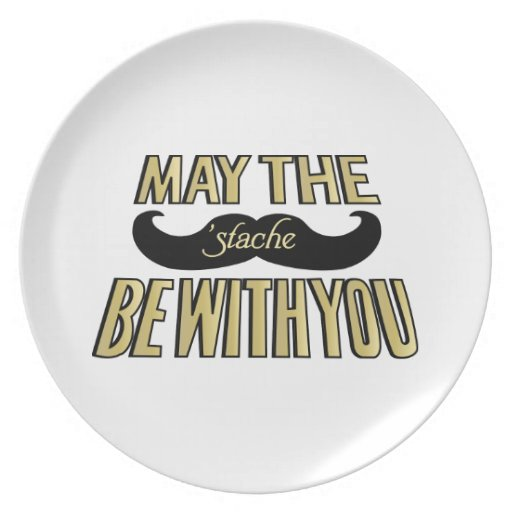 Funny Black Mustache - May the Stache be with you Plate
