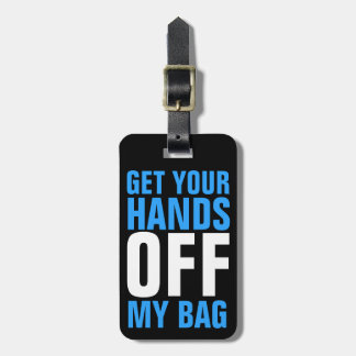 Funny Blue  Get Your Hands OFF my Bag Bag Tag