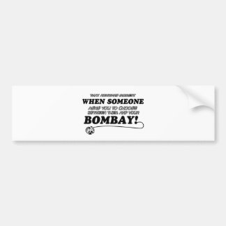 Funny bombay designs bumper sticker