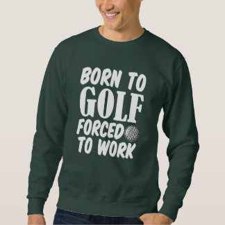 Funny Born to Golf forced to work men's sweater