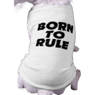 Funny Born To Rule Gift Dog Shirt