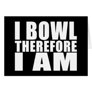 Funny Bowlers Quotes Jokes : I Bowl Therefore I am Card