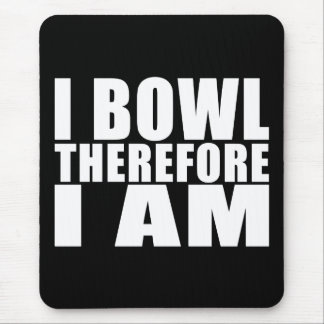 Funny Bowlers Quotes Jokes : I Bowl Therefore I am Mouse Pad
