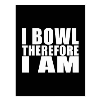Funny Bowlers Quotes Jokes : I Bowl Therefore I am Postcard