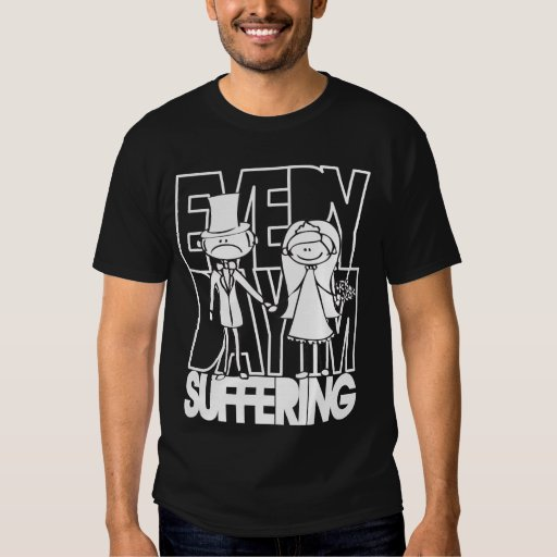 Funny bride and groom everyday i 39 m suffering t shirt for Novelty bride wedding dress t shirt
