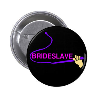 Funny Bridesmaid Hen Party Motto Slave Pinback Button