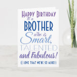 "Funny Brother Birthday Card<br><div class=""desc"">A funny happy birthday card for your brother! Send it to ""someone who is smart,  talented and fabulous"" - because you are so alike! Make someone smile with this humorous stylish card. Blue and purple typography design. Personalize name and message.</div>"
