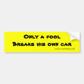 Funny bumper stickers-only a fool