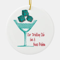 Funny Bunco Our Drinking Club Has A Bunco Problem Ceramic Ornament