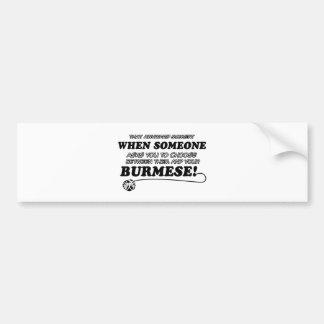 Funny burmese designs bumper sticker
