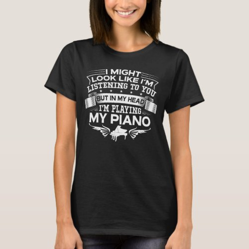 Funny But In My Head Im Playing My Piano T_Shirt