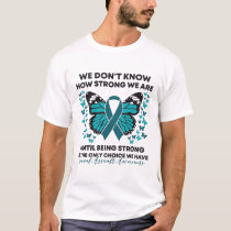 Funny Butterfly We Don't Know How Strong We Are T-Shirt
