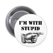 Funny button I'm with stupid