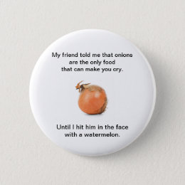 """Funny Button """"My Friend Told Me That Onions ..."""""""