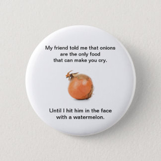 "Funny Button ""My Friend Told Me That Onions ..."""