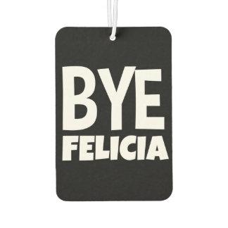 Funny Bye Felicia Car Airfreshner Car Air Freshener