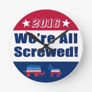 Funny Campaign 2016 | We're All Screwed Round Clock