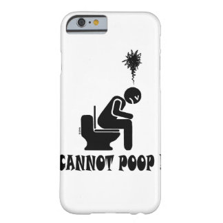 Funny cannot poop! barely there iPhone 6 case