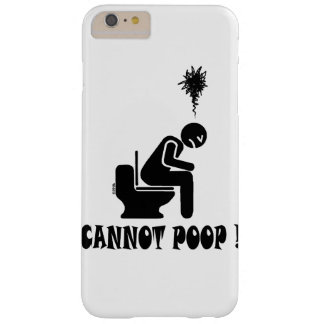 Funny cannot poop! barely there iPhone 6 plus case