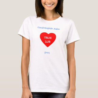 Funny Cardiologists Make Lub Dub True Love Heart T-Shirt