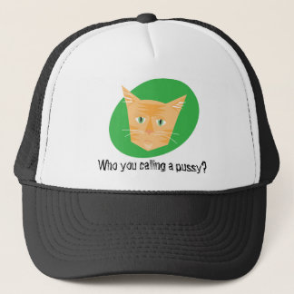 Funny Cat Hats_Who you calling a pussy? Trucker Hat