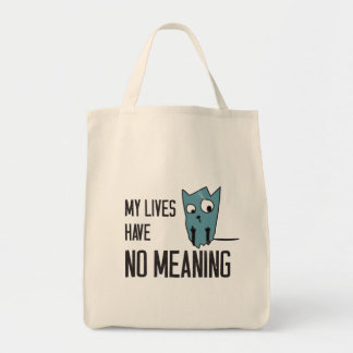 Funny cat words - My lives have no meaning Bags