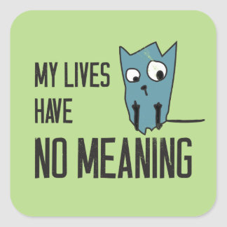 Funny cat words - My lives have no meaning Square Sticker
