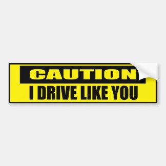 Funny Caution I Drive Like You Car Bumper Sticker