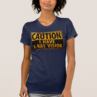 "Funny, ""CAUTION, I Have X-Ray Vision"" Sign T-shirt"