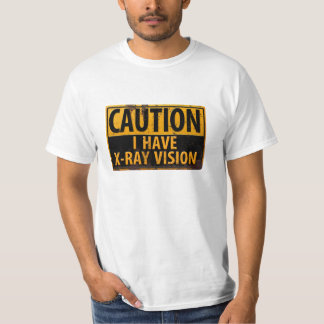 """Funny, """"CAUTION, I Have X-Ray Vision"""" Sign T-shirt"""