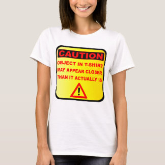 Funny caution objects may appear closer T-Shirt