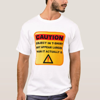 Funny Caution objects may appear larger T-Shirt