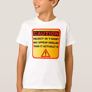 Funny Caution objects may appear smaller T-Shirt
