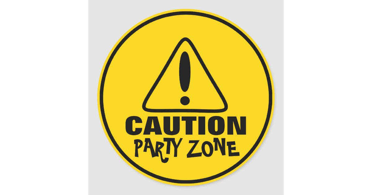 Funny Caution Sign Party Zone Classic Round Sticker ...