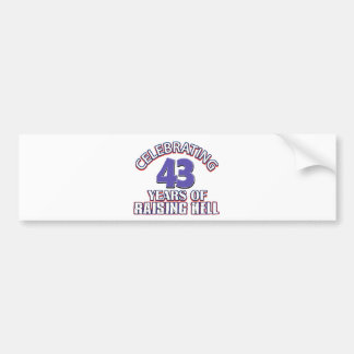 Funny Celebrating 43 years of raising hell Bumper Stickers