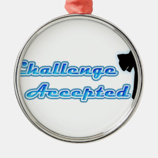 Funny Challenge Accepted Metal Ornament