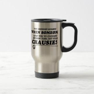 Funny CHAUSIE designs Travel Mug