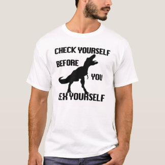 Funny Check Yourself Before You Rex Wreck Yourself T-Shirt