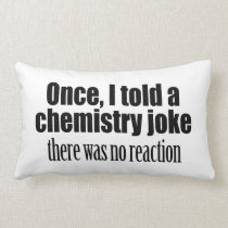 Funny Chemistry Teacher Quote - no reaction Lumbar Pillow