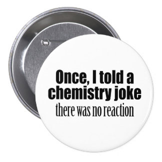 Funny Chemistry Teacher Quote - no reaction Pinback Button