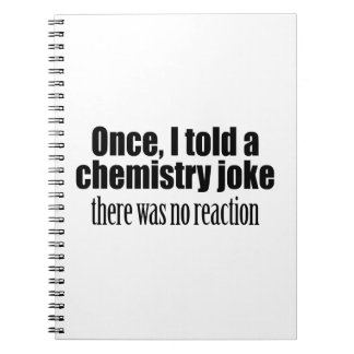 Funny Chemistry Teacher Quote - no reaction Spiral Notebook
