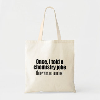 Funny Chemistry Teacher Quote - no reaction Tote Bag
