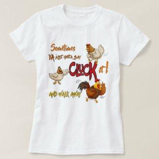Funny Chicken Pun CLUCK IT! Walk Away T-Shirt