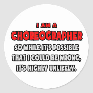 Funny Choreographer .. Highly Unlikely Round Stickers