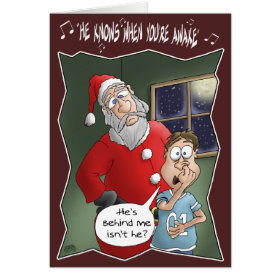 Funny Christmas Cards: Knows when you're awake Greeting Card
